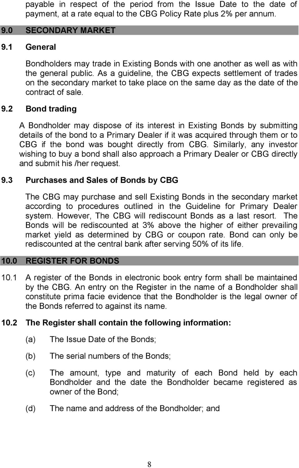 As a guideline, the CBG expects settlement of trades on the secondary market to take place on the same day as the date of the contract of sale. 9.