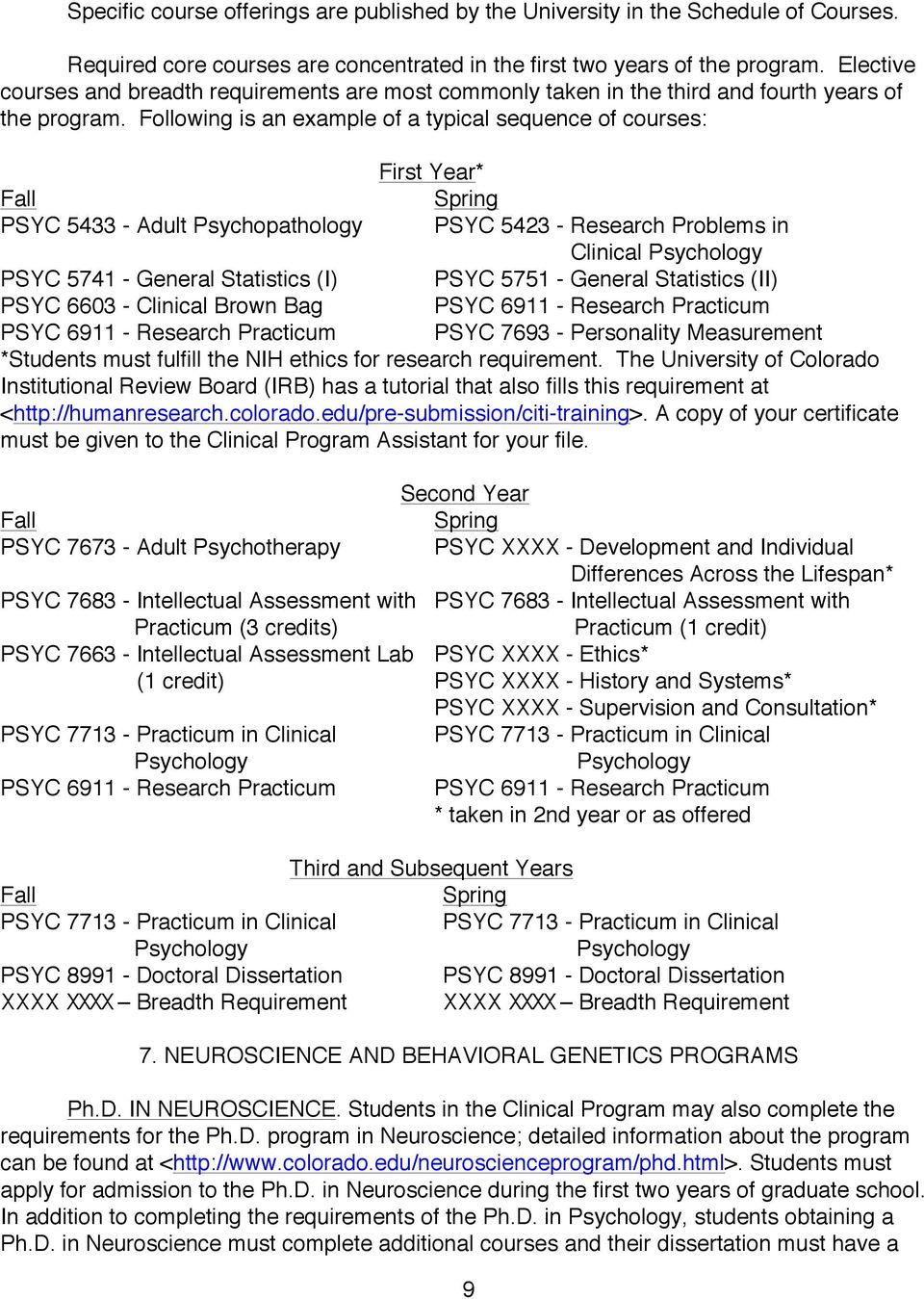 Following is an example of a typical sequence of courses: First Year* Fall Spring PSYC 5433 - Adult Psychopathology PSYC 5423 - Research Problems in Clinical Psychology PSYC 5741 - General Statistics