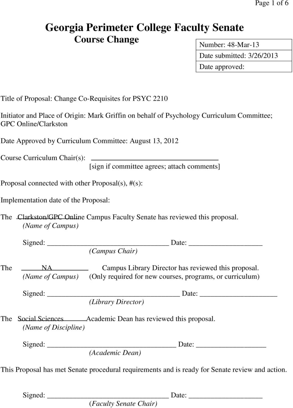 agrees; attach comments] Proposal connected with other Proposal(s), #(s): Implementation date of the Proposal: The Clarkston/GPC Online Campus Faculty Senate has reviewed this proposal.