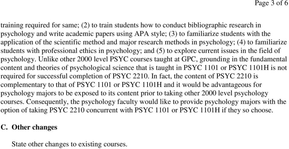 Unlike other 2000 level PSYC courses taught at GPC, grounding in the fundamental content and theories of psychological science that is taught in is not required for successful completion of PSYC 2210.