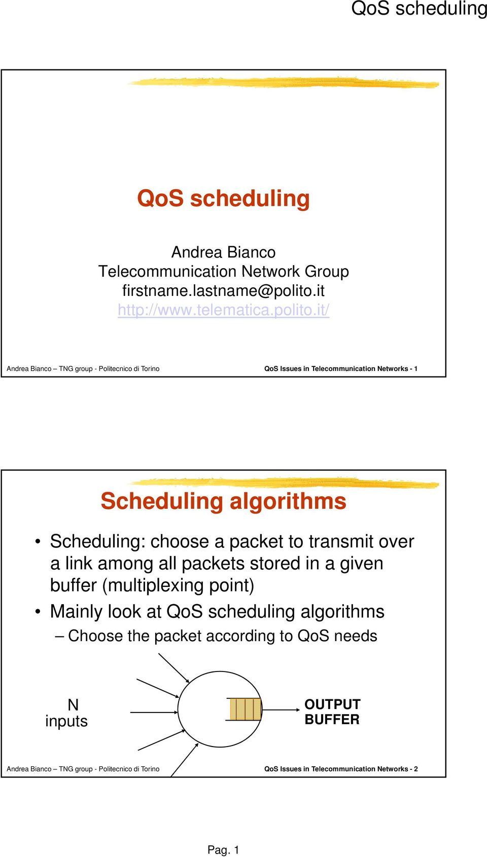 it/ QoS Issues in Telecommunication Networks - 1 Scheduling algorithms Scheduling: choose a packet to transmit over