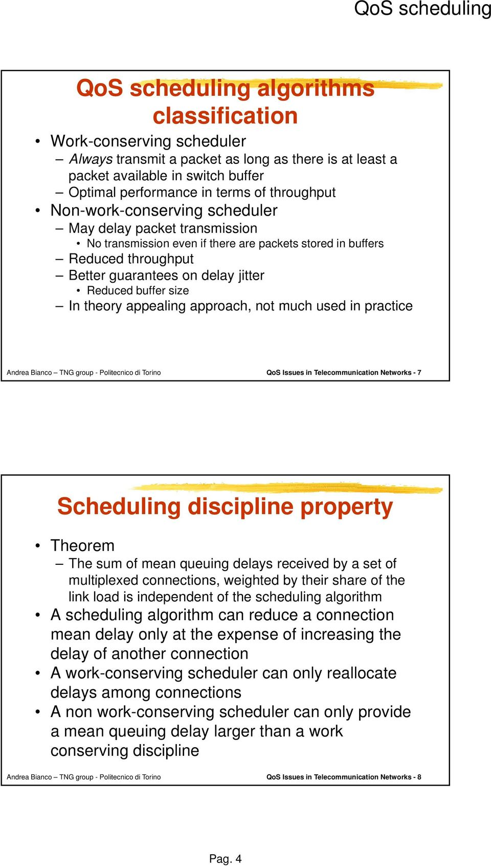 theory appealing approach, not much used in practice QoS Issues in Telecommunication Networks - 7 Scheduling discipline property Theorem The sum of mean queuing delays received by a set of