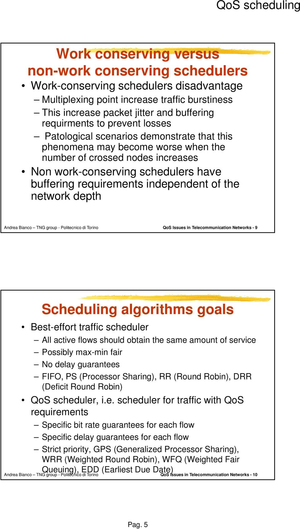 of the network depth QoS Issues in Telecommunication Networks - 9 Scheduling algorithms goals Best-effort traffic scheduler All active flows should obtain the same amount of service Possibly max-min