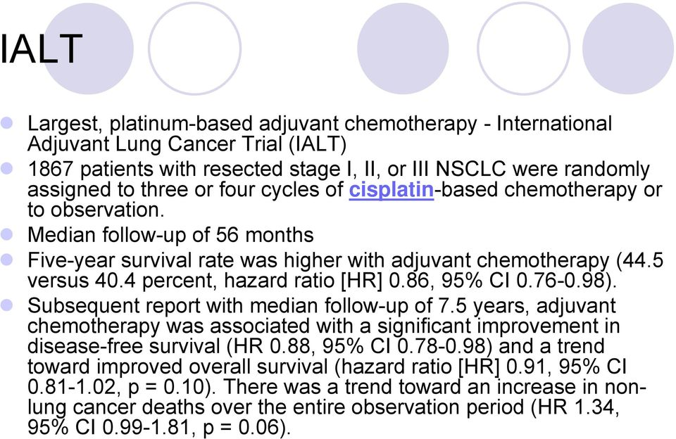 86, 95% CI 0.76-0.98). Subsequent report with median follow-up of 7.5 years, adjuvant chemotherapy was associated with a significant improvement in disease-free survival (HR 0.88, 95% CI 0.78-0.