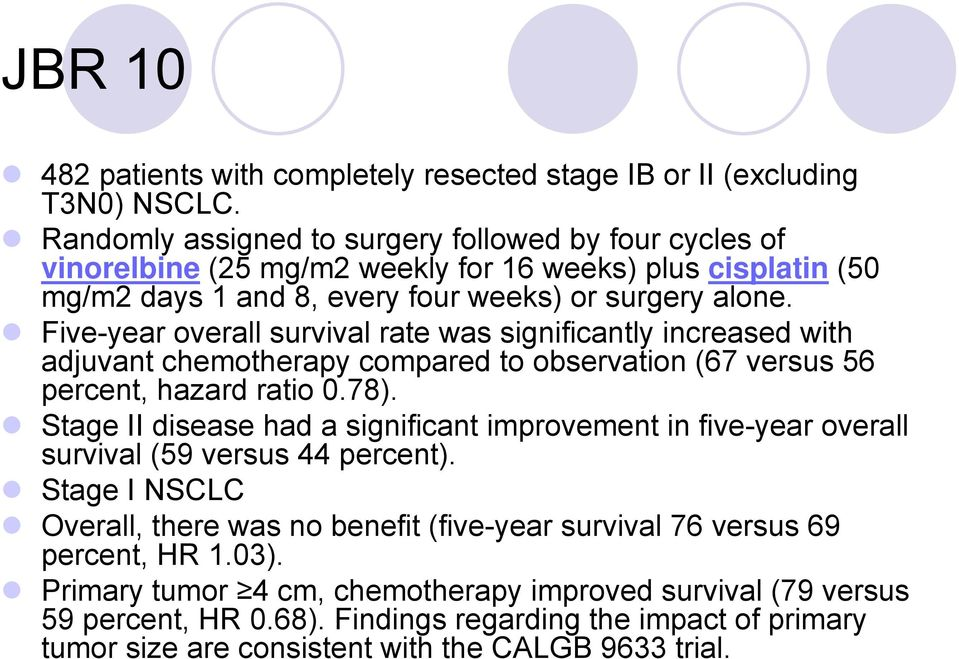 Five-year overall survival rate was significantly increased with adjuvant chemotherapy compared to observation (67 versus 56 percent, hazard ratio 0.78).