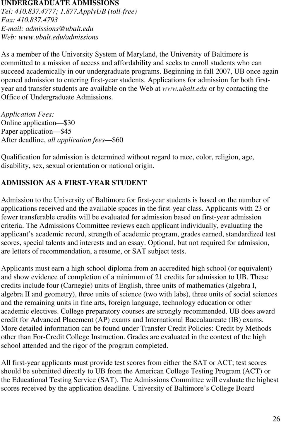 edu/admissions As a member of the University System of Maryland, the University of Baltimore is committed to a mission of access and affordability and seeks to enroll students who can succeed