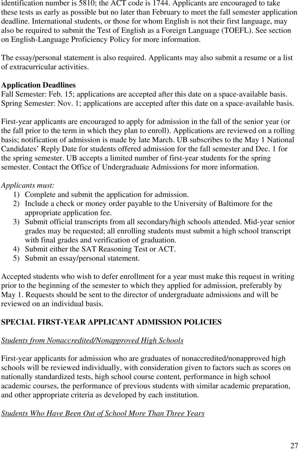 See section on English-Language Proficiency Policy for more information. The essay/personal statement is also required. Applicants may also submit a resume or a list of extracurricular activities.