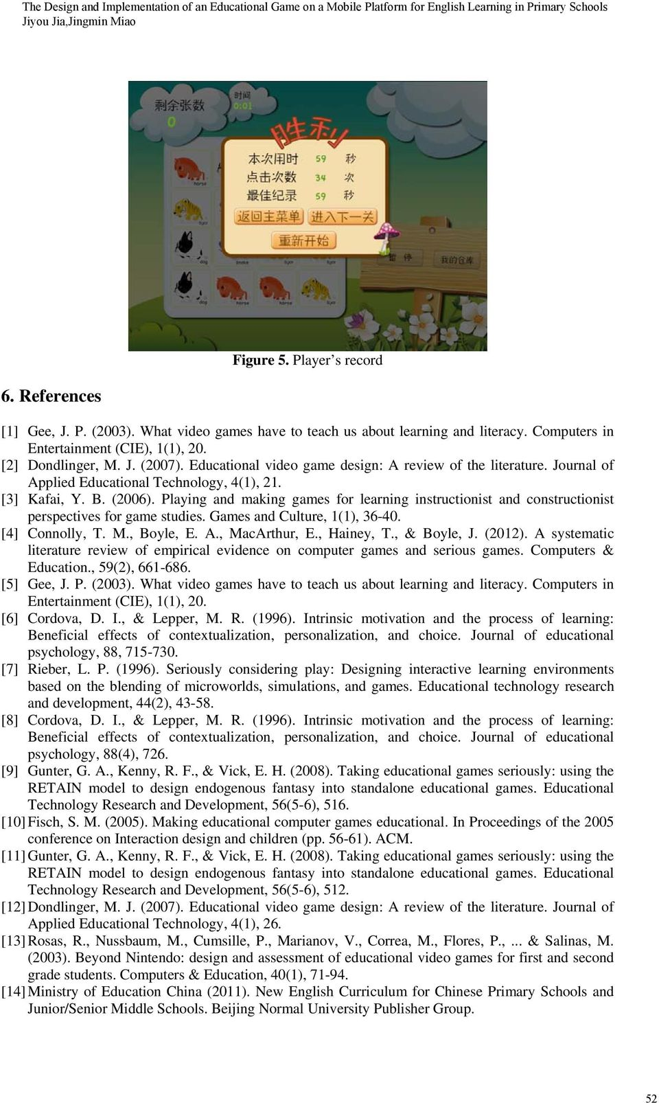 Playing and making games for learning instructionist and constructionist perspectives for game studies. Games and Culture, 1(1), 36-40. [4] Connolly, T. M., Boyle, E. A., MacArthur, E., Hainey, T.