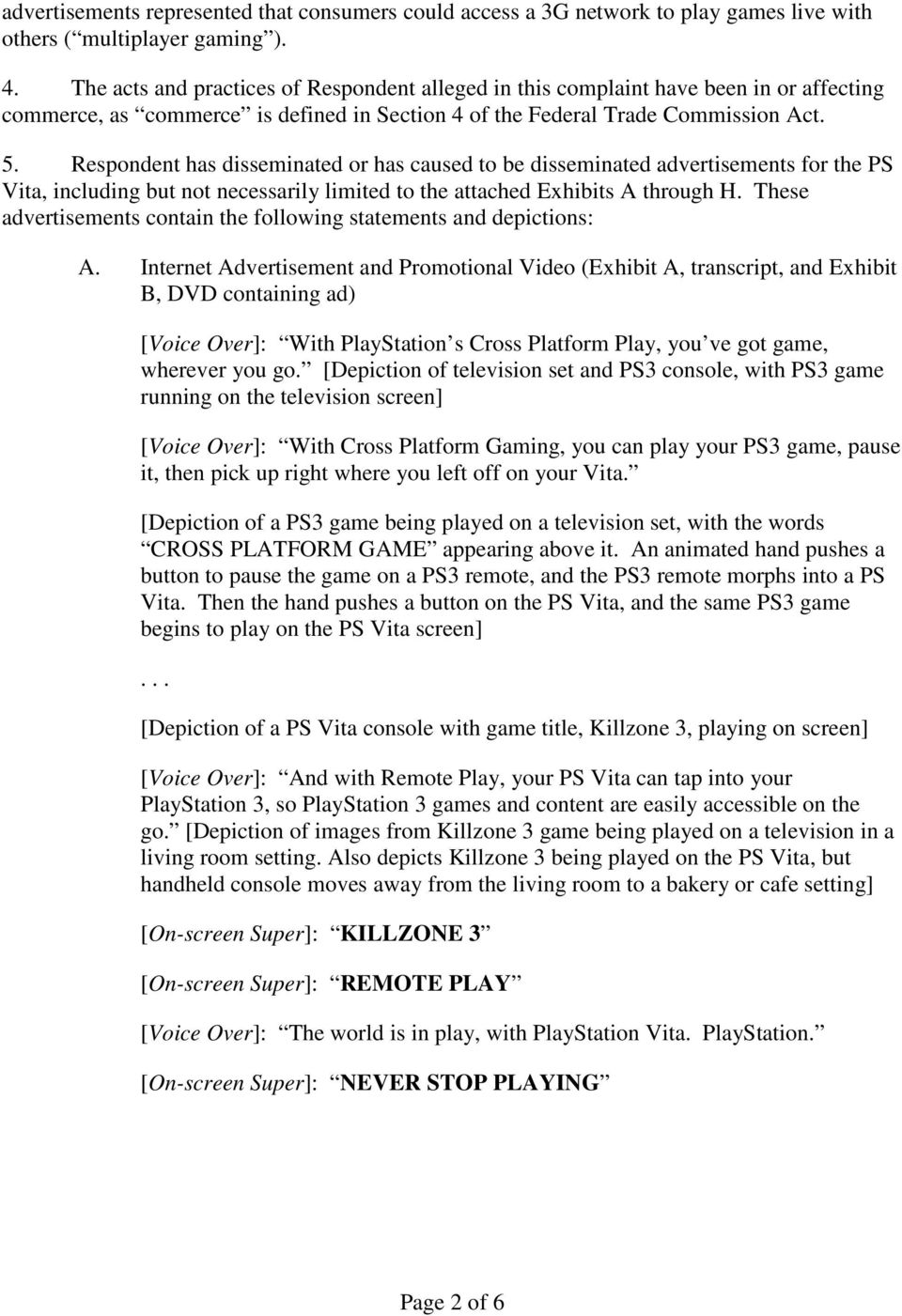 Respondent has disseminated or has caused to be disseminated advertisements for the PS Vita, including but not necessarily limited to the attached Exhibits A through H.