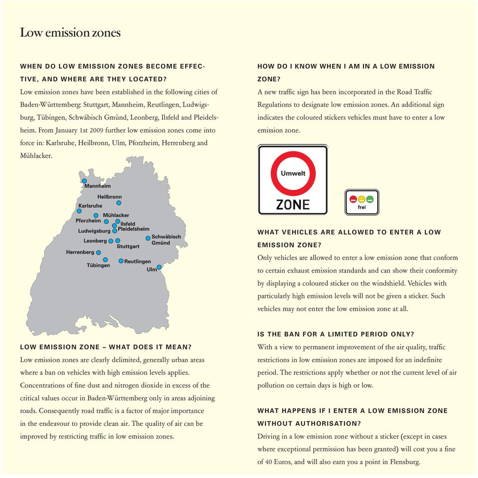 From January 1st 2009 further low emission zones come into force in: Karlsruhe, Heilbronn, Ulm, Pforzheim, Herrenberg and Mühlacker. HOW DO I KNOW WHEN I AM IN A LOW EMISSION ZONE?