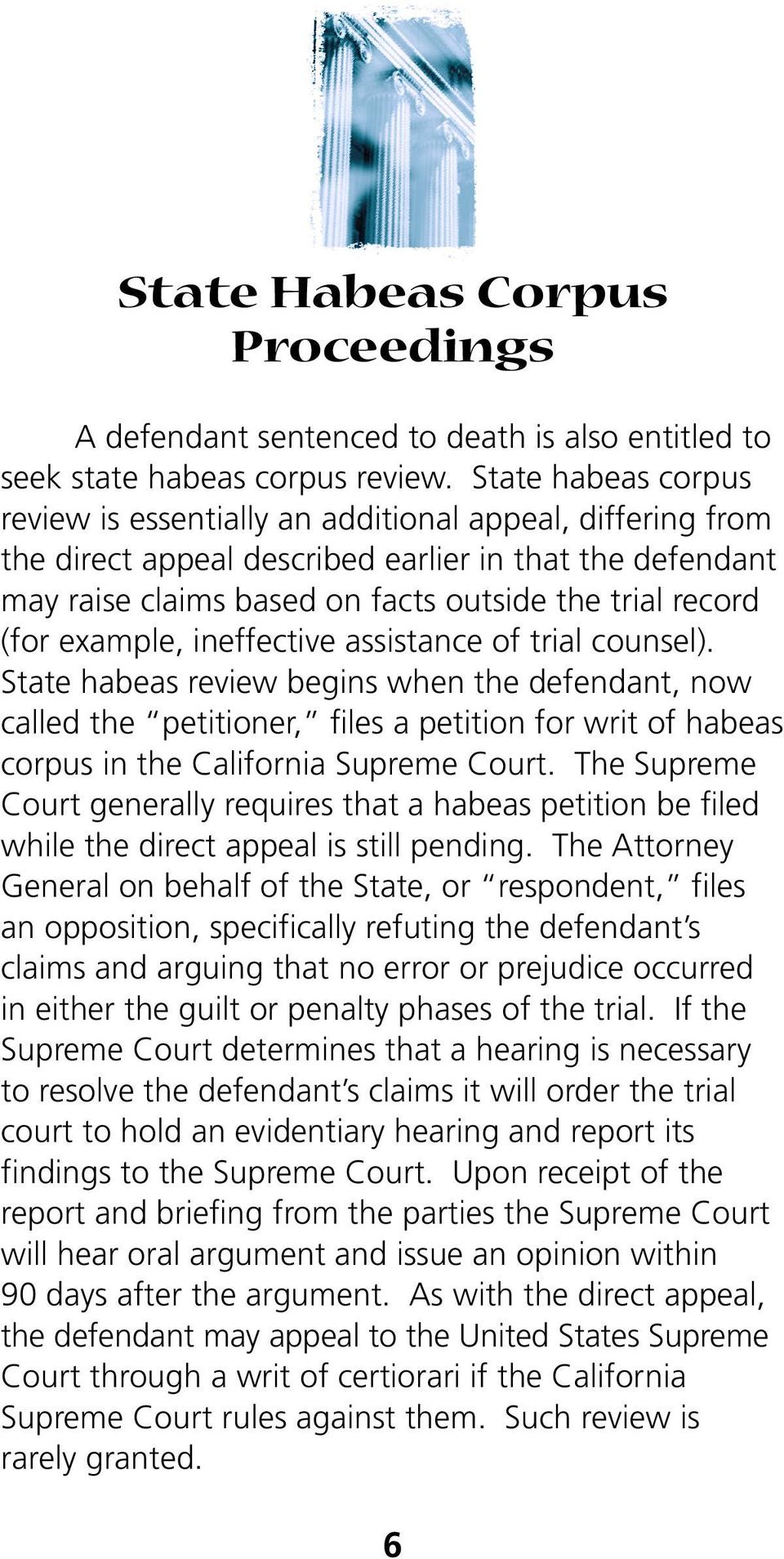 example, ineffective assistance of trial counsel). State habeas review begins when the defendant, now called the petitioner, files a petition for writ of habeas corpus in the California Supreme Court.