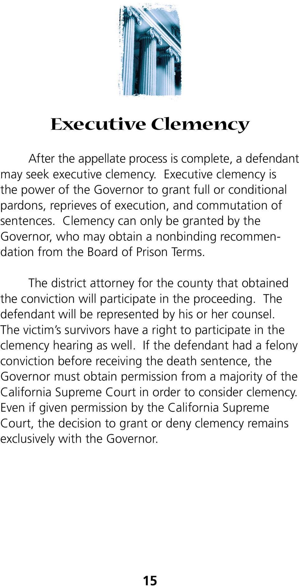 Clemency can only be granted by the Governor, who may obtain a nonbinding recommendation from the Board of Prison Terms.