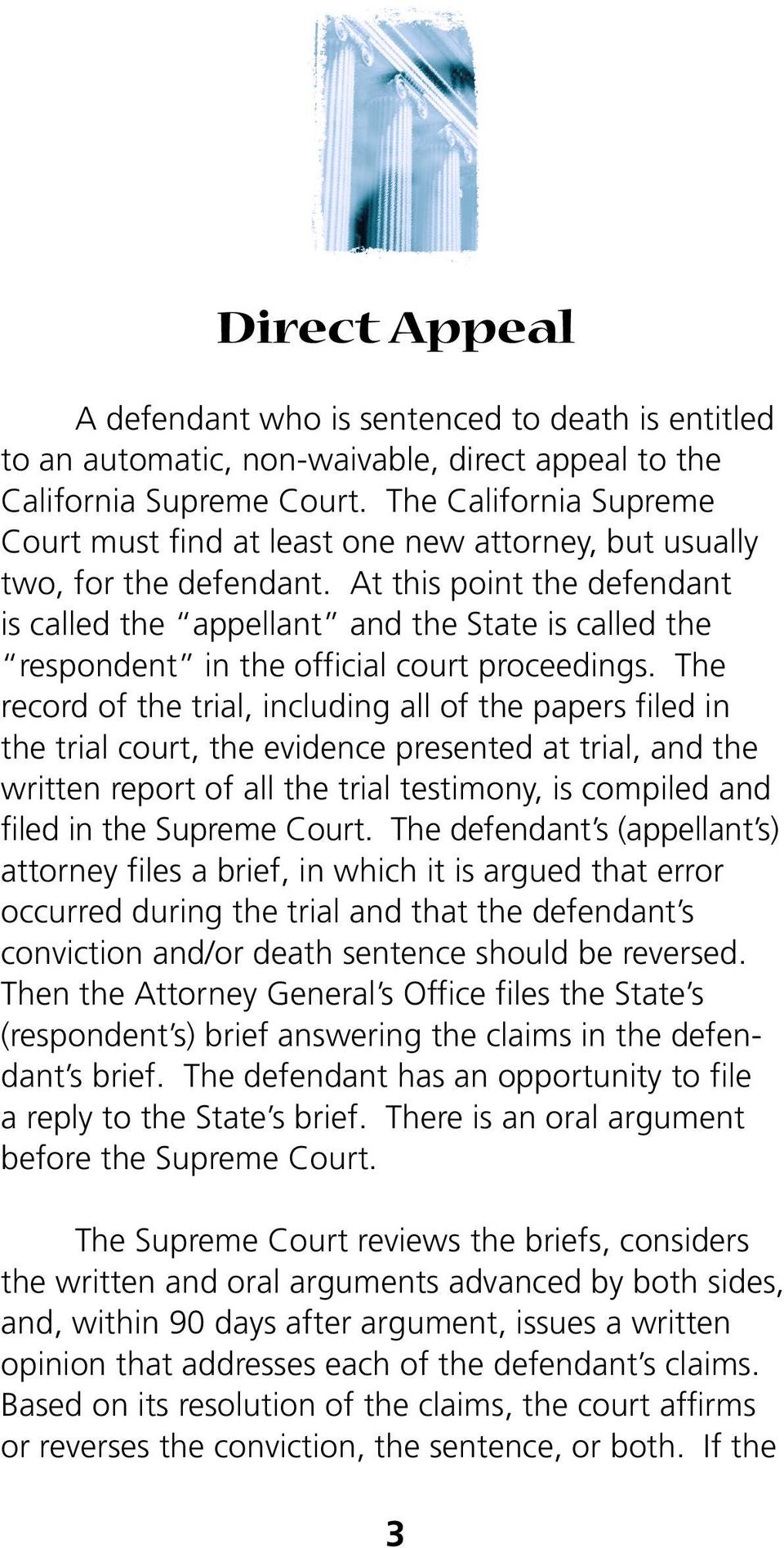 At this point the defendant is called the appellant and the State is called the respondent in the official court proceedings.