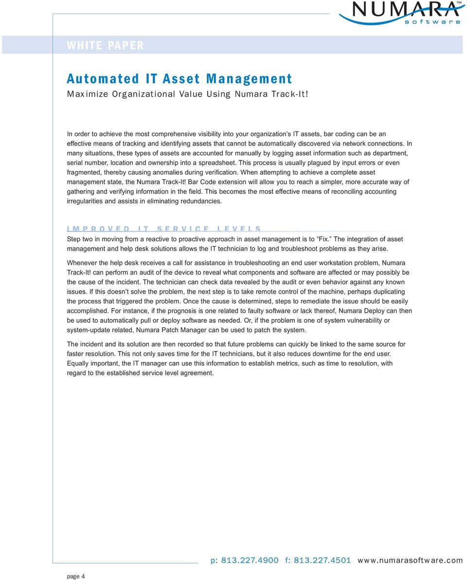 In many situations, these types of assets are accounted for manually by logging asset information such as department, serial number, location and ownership into a spreadsheet.
