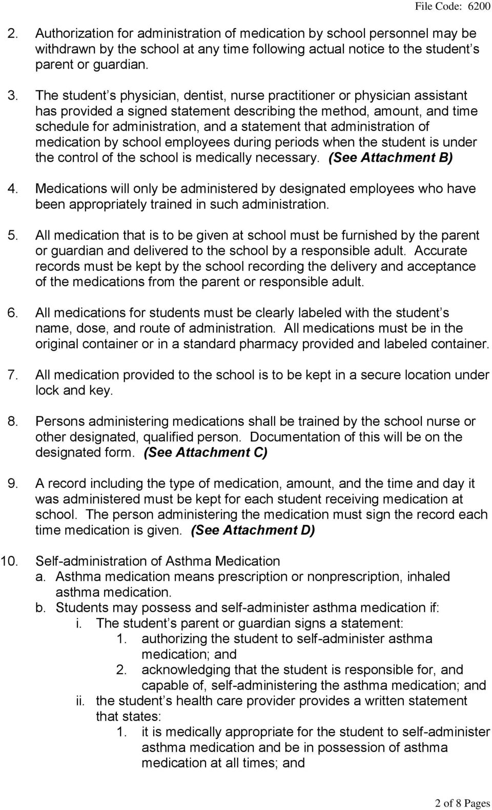 administration of medication by school employees during periods when the student is under the control of the school is medically necessary. (See Attachment B) 4.