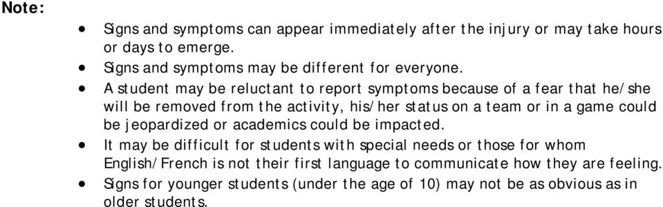A student may be reluctant to report symptoms because of a fear that he/she will be removed from the activity, his/her status on a team or in a game