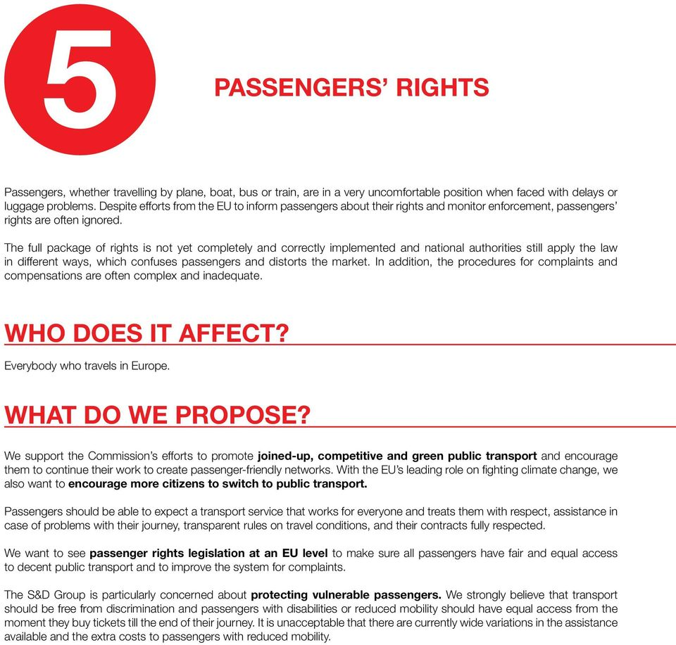 The full package of rights is not yet completely and correctly implemented and national authorities still apply the law in different ways, which confuses passengers and distorts the market.