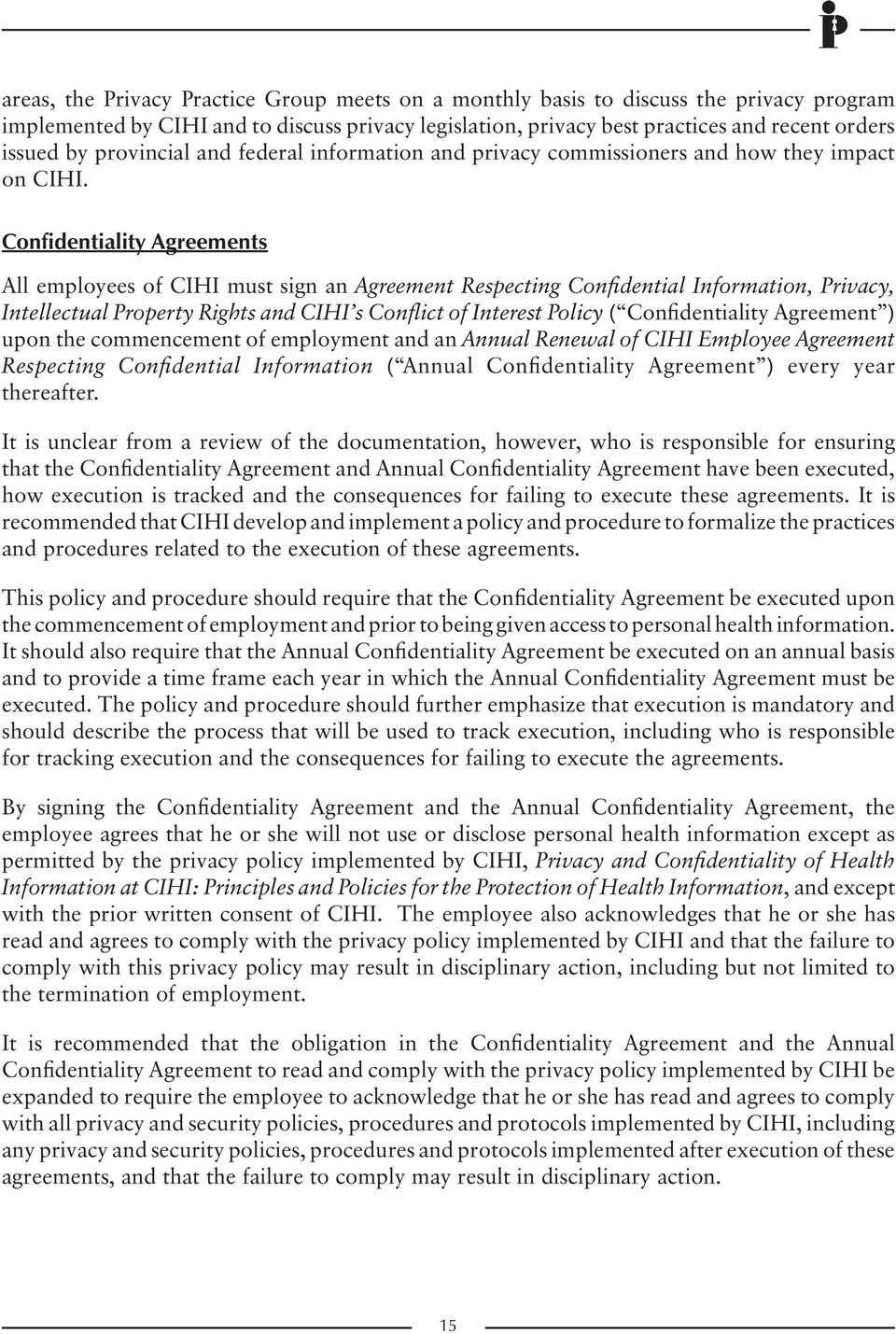 Confidentiality Agreements All employees of CIHI must sign an Agreement Respecting Confidential Information, Privacy, Intellectual Property Rights and CIHI s Conflict of Interest Policy (