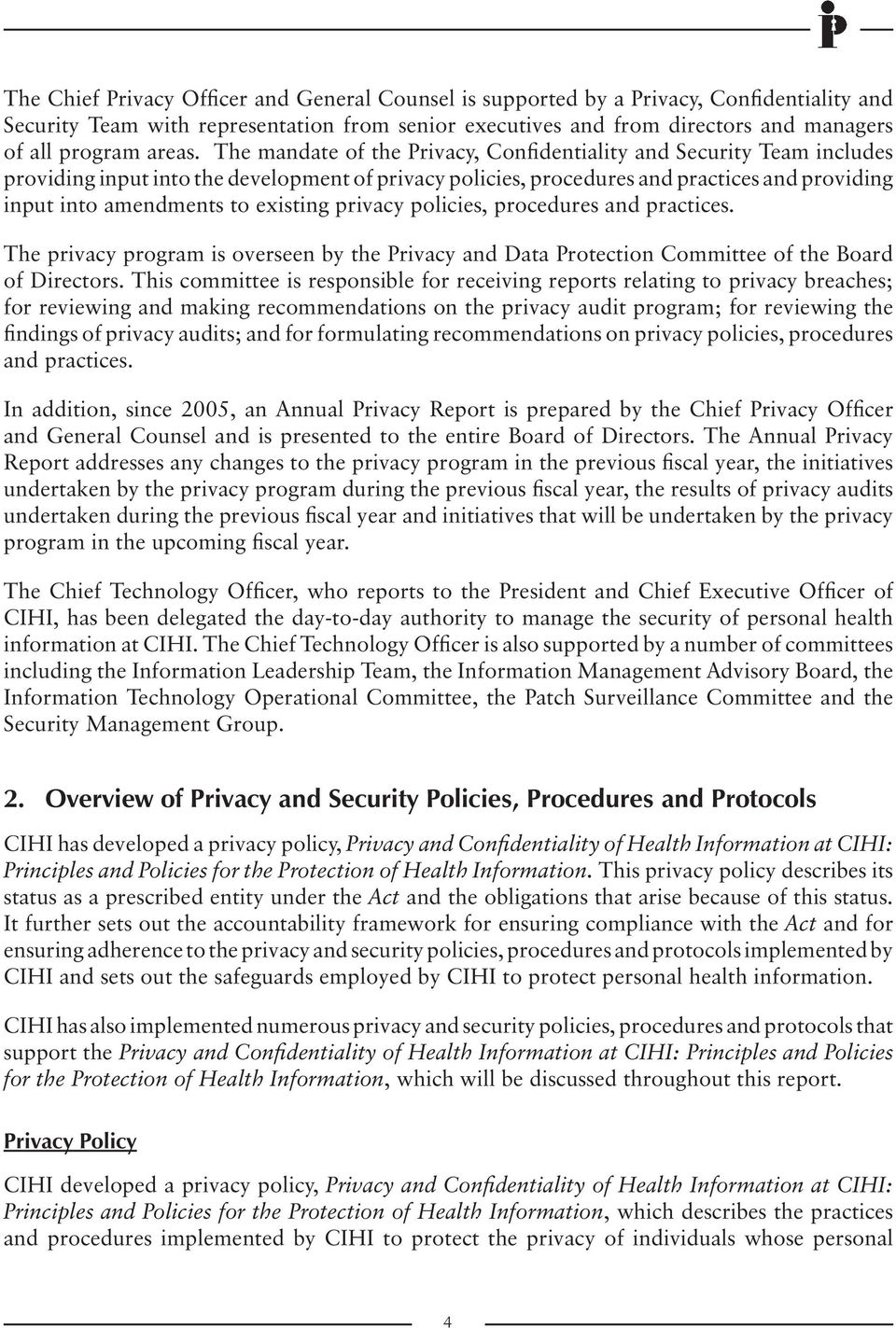 The mandate of the Privacy, Confidentiality and Security Team includes providing input into the development of privacy policies, procedures and practices and providing input into amendments to