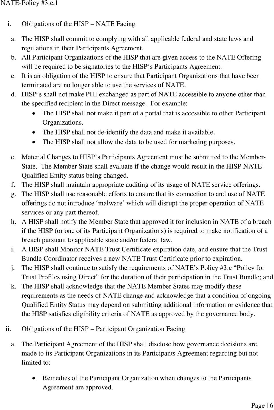 It is an obligation of the HISP to ensure that Participant Organizations that have been terminated are no longer able to use the services of NATE. d.