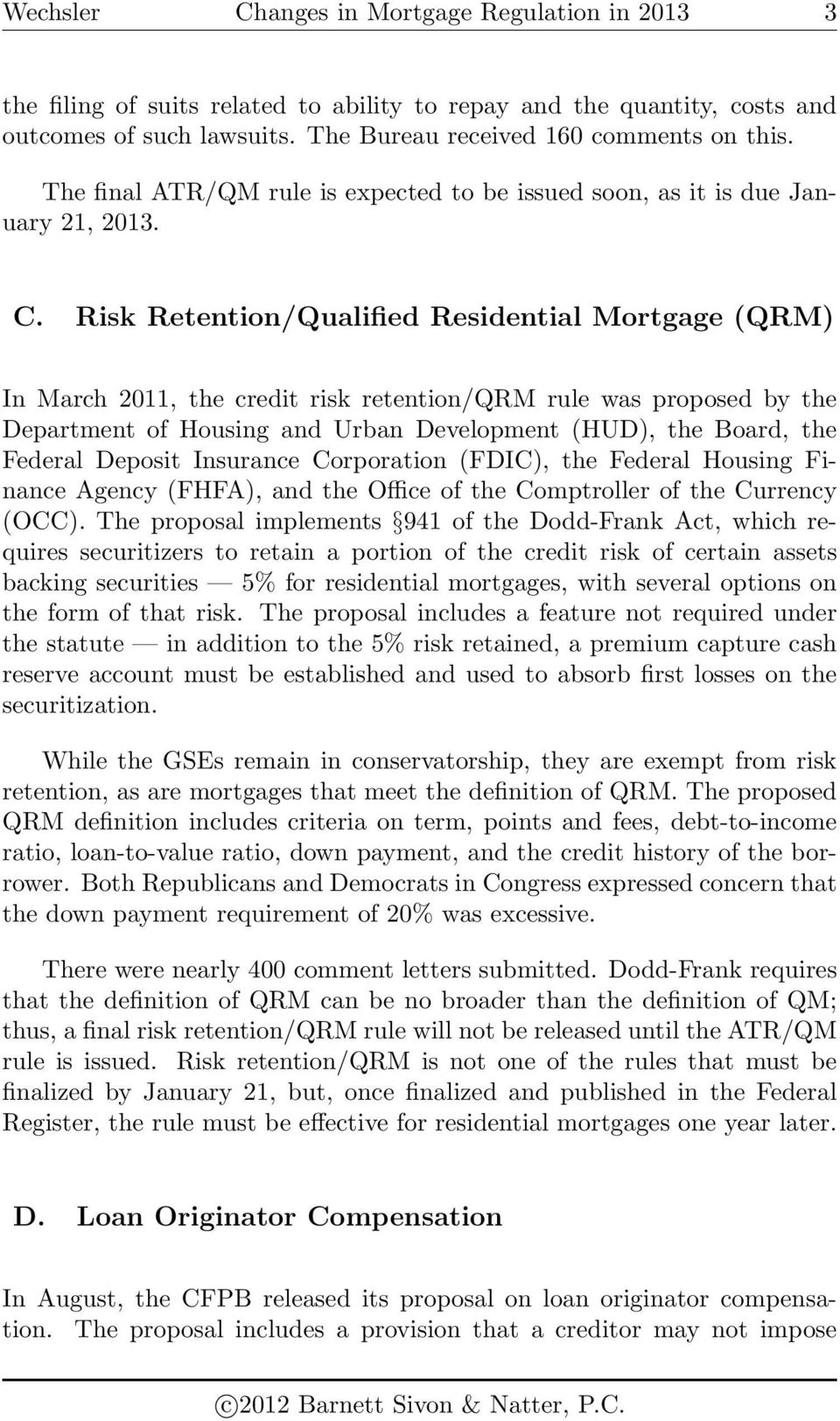 Risk Retention/Qualified Residential Mortgage (QRM) In March 2011, the credit risk retention/qrm rule was proposed by the Department of Housing and Urban Development (HUD), the Board, the Federal