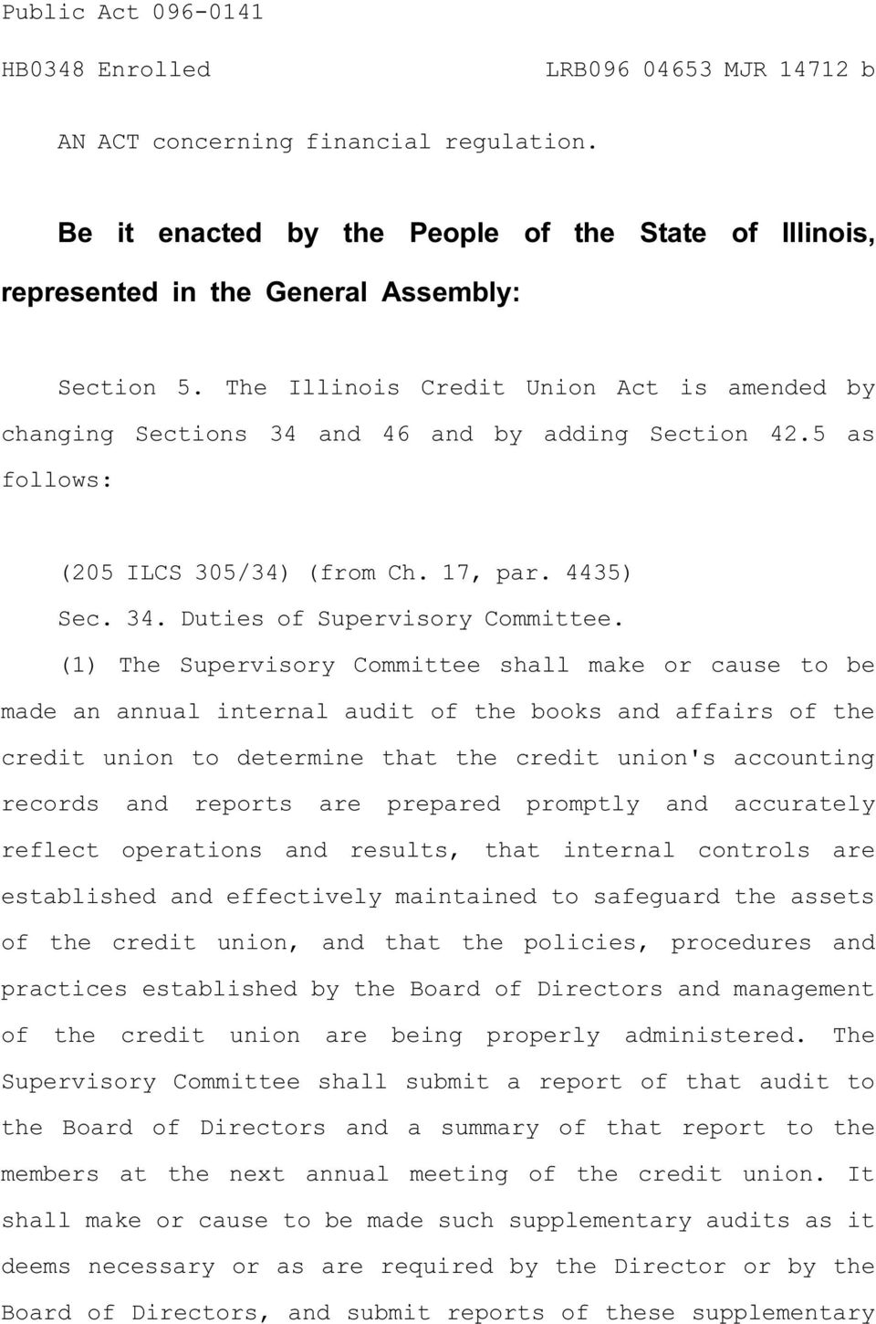 (1) The Supervisory Committee shall make or cause to be made an annual internal audit of the books and affairs of the credit union to determine that the credit union's accounting records and reports