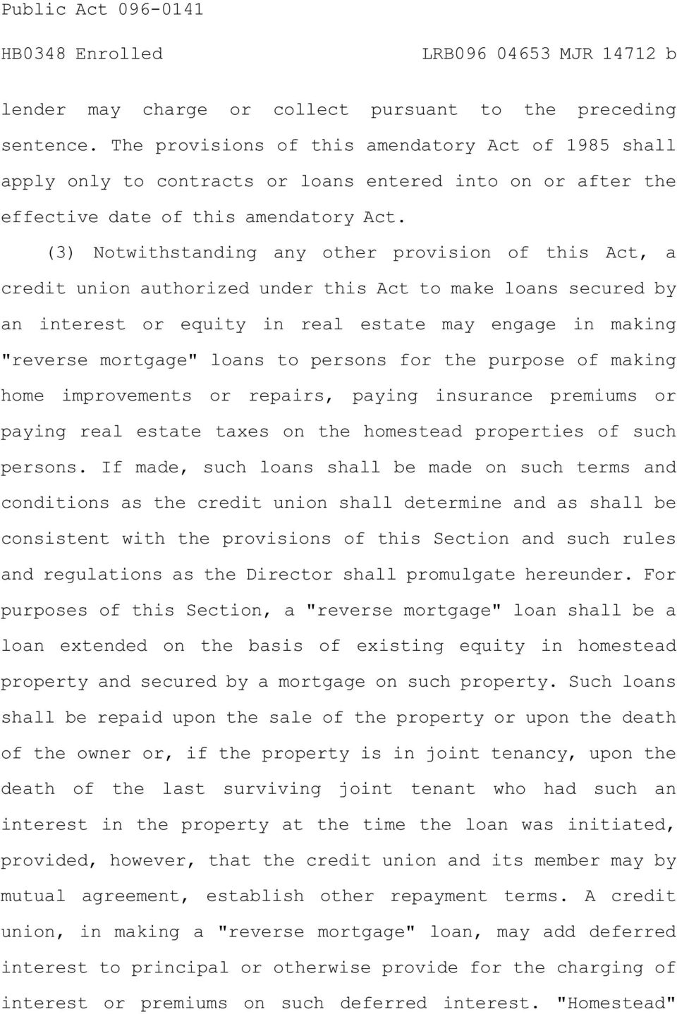 "(3) Notwithstanding any other provision of this Act, a credit union authorized under this Act to make loans secured by an interest or equity in real estate may engage in making ""reverse mortgage"""