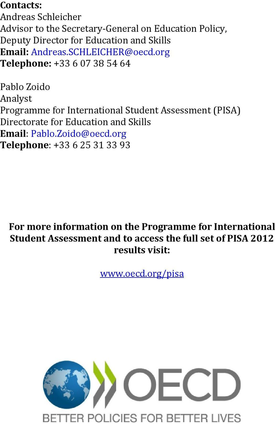 org Telephone: +33 6 07 38 54 64 Pablo Zoido Analyst Programme for International Student Assessment (PISA) Directorate for