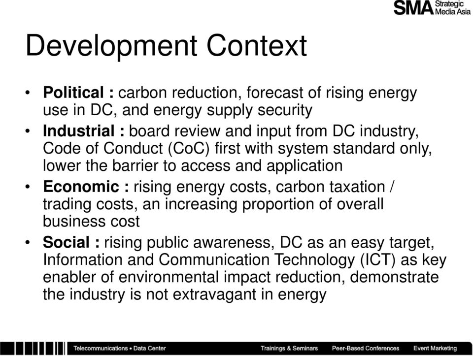 energy costs, carbon taxation / trading costs, an increasing proportion of overall business cost Social : rising public awareness, DC as an easy