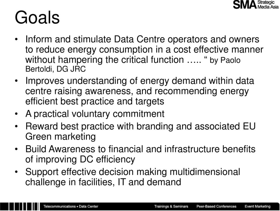 . by Paolo Bertoldi, DG JRC Improves understanding of energy demand within data centre raising awareness, and recommending energy efficient best