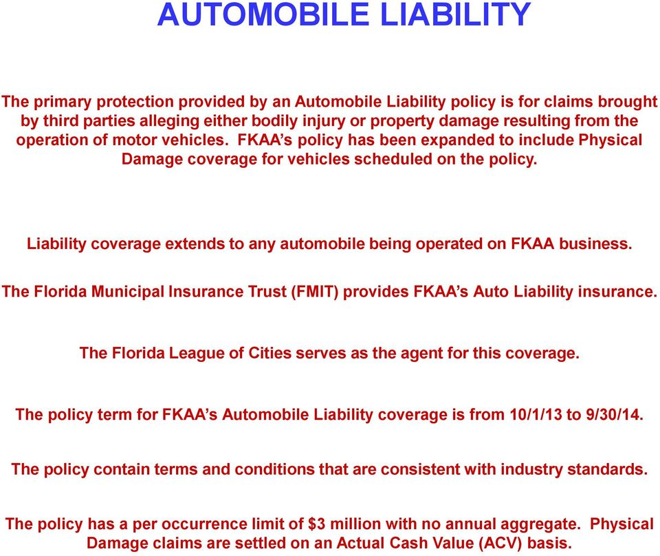 Liability coverage extends to any automobile being operated on FKAA business. The Florida Municipal Insurance Trust (FMIT) provides FKAA s Auto Liability insurance.