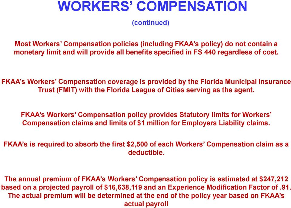 FKAA s Workers Compensation policy provides Statutory limits for Workers Compensation claims and limits of $1 million for Employers Liability claims.