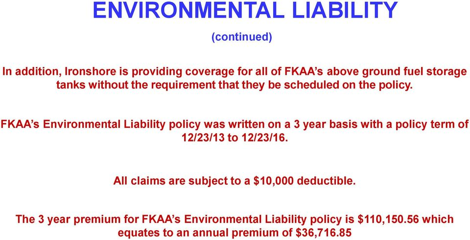 FKAA s Environmental Liability policy was written on a 3 year basis with a policy term of 12/23/13 to 12/23/16.