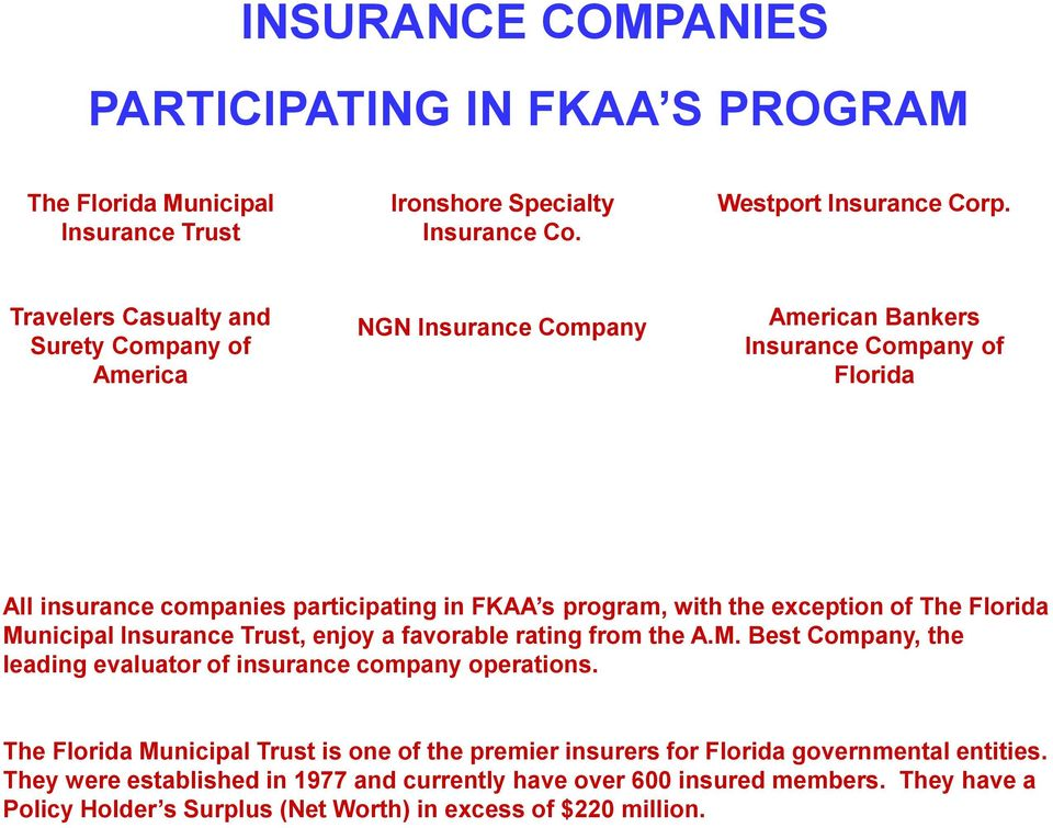 exception of The Florida Municipal Insurance Trust, enjoy a favorable rating from the A.M. Best Company, the leading evaluator of insurance company operations.