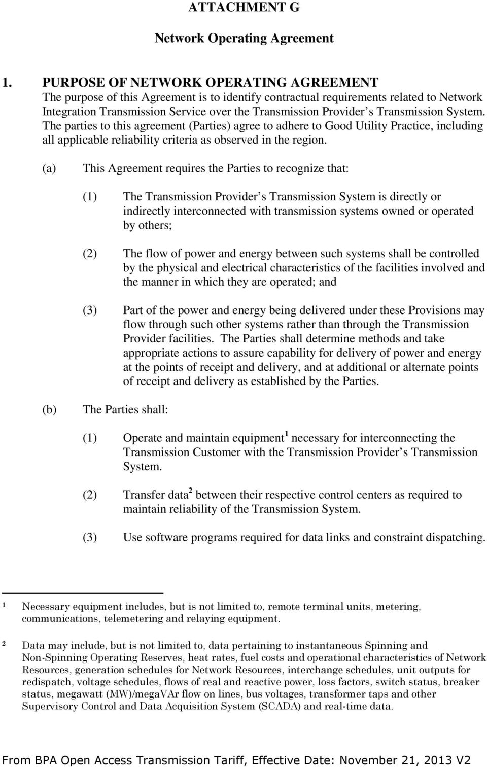 Transmission System. The parties to this agreement (Parties) agree to adhere to Good Utility Practice, including all applicable reliability criteria as observed in the region.