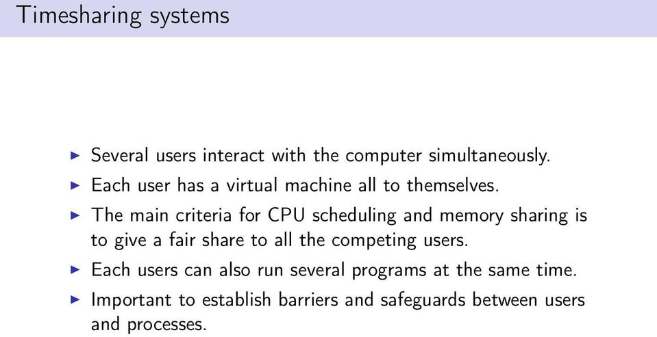 The main criteria for CPU scheduling and memory sharing is to give a fair share to all the