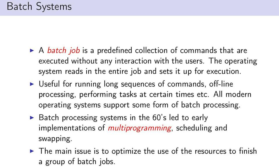 Useful for running long sequences of commands, off-line processing, performing tasks at certain times etc.