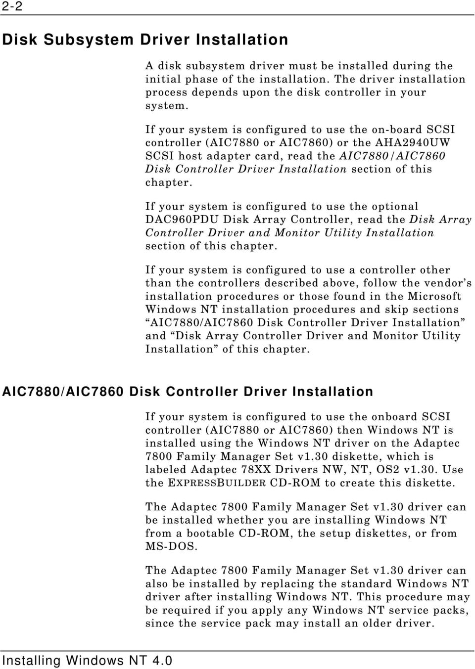 If your system is configured to use the on-board SCSI controller (AIC7880 or AIC7860) or the AHA2940UW SCSI host adapter card, read the AIC7880/AIC7860 Disk Controller Driver Installation section of