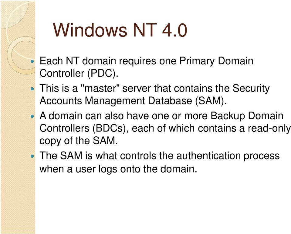 A domain can also have one or more Backup Domain Controllers (BDCs), each of which contains