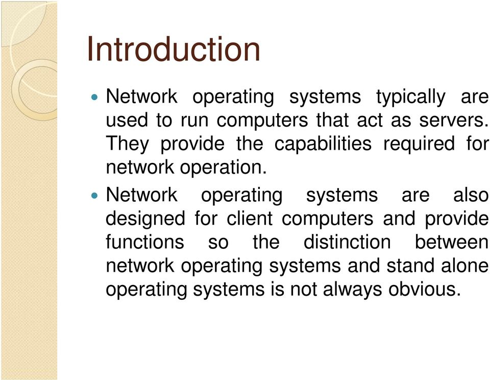 Network operating systems are also designed for client computers and provide functions