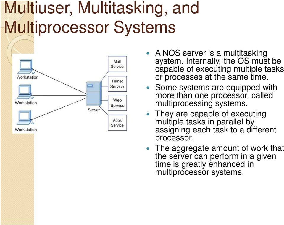 Some systems are equipped with more than one processor, called multiprocessing systems.
