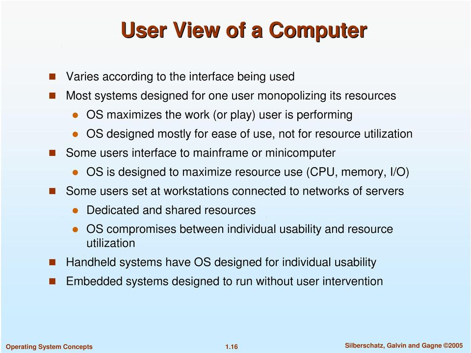 (CPU, memory, I/O) Some users set at workstations connected to networks of servers Dedicated and shared resources OS compromises between individual usability and