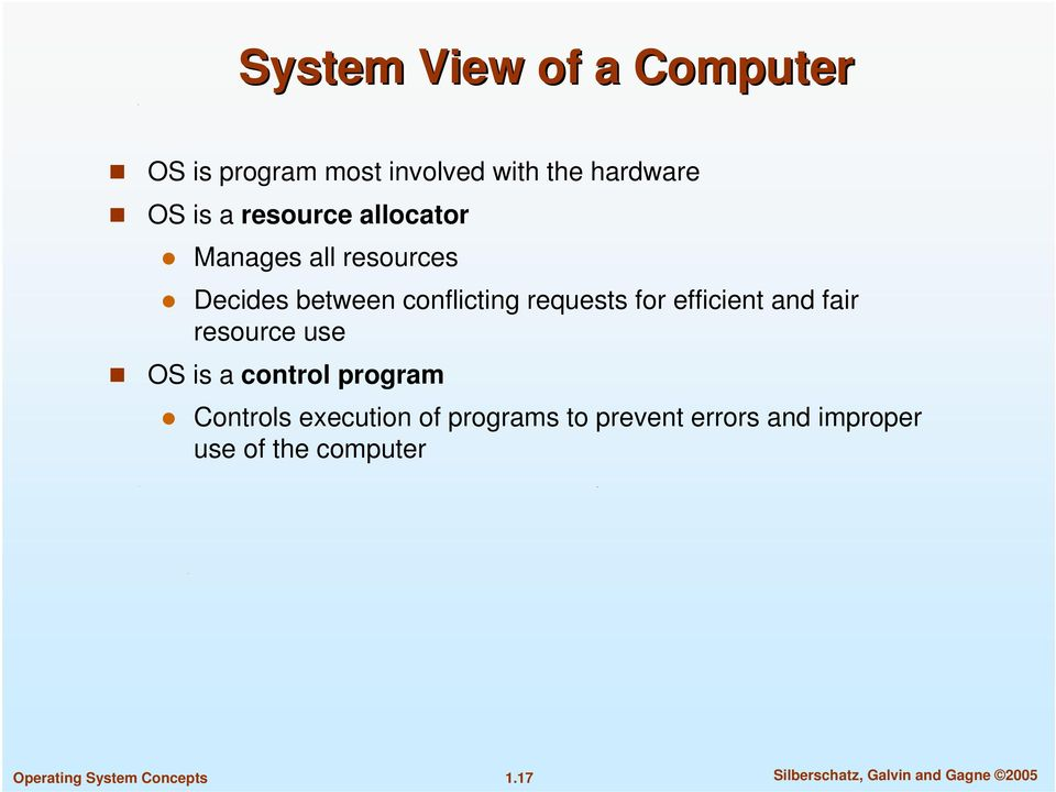 efficient and fair resource use OS is a control program Controls execution of
