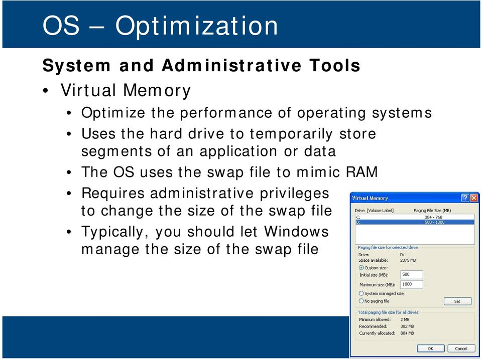 data The OS uses the swap file to mimic RAM Requires administrative privileges to change