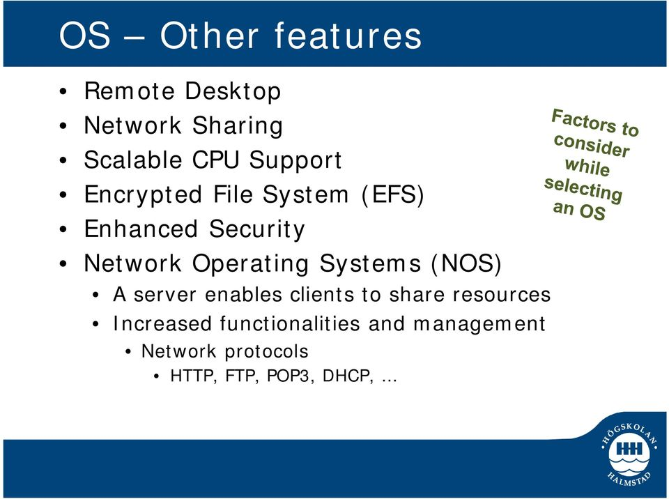 Operating Systems (NOS) A server enables clients to share resources