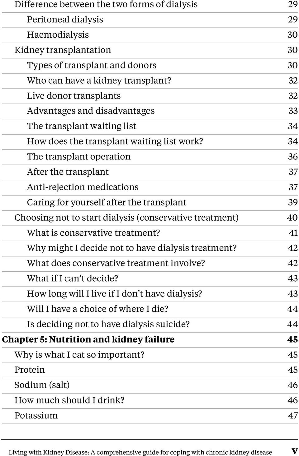 34 The transplant operation 36 After the transplant 37 Anti-rejection medications 37 Caring for yourself after the transplant 39 Choosing not to start dialysis (conservative treatment) 40 What is