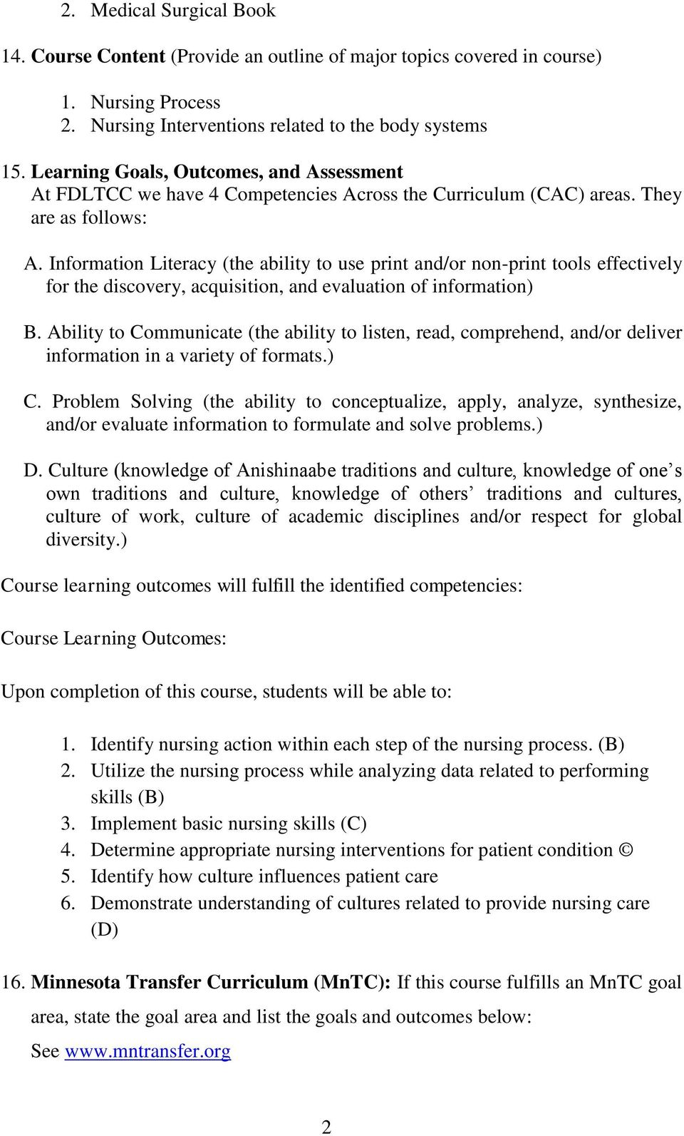 Information Literacy (the ability to use print and/or non-print tools effectively for the discovery, acquisition, and evaluation of information) B.