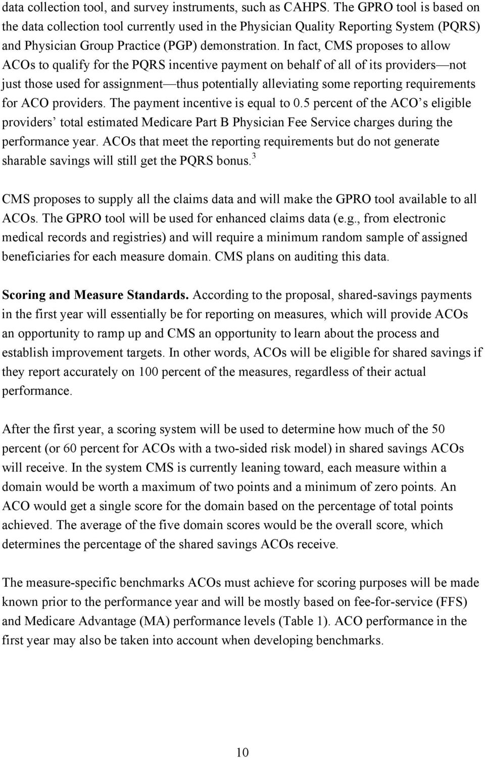In fact, CMS proposes to allow ACOs to qualify for the PQRS incentive payment on behalf of all of its providers not just those used for assignment thus potentially alleviating some reporting