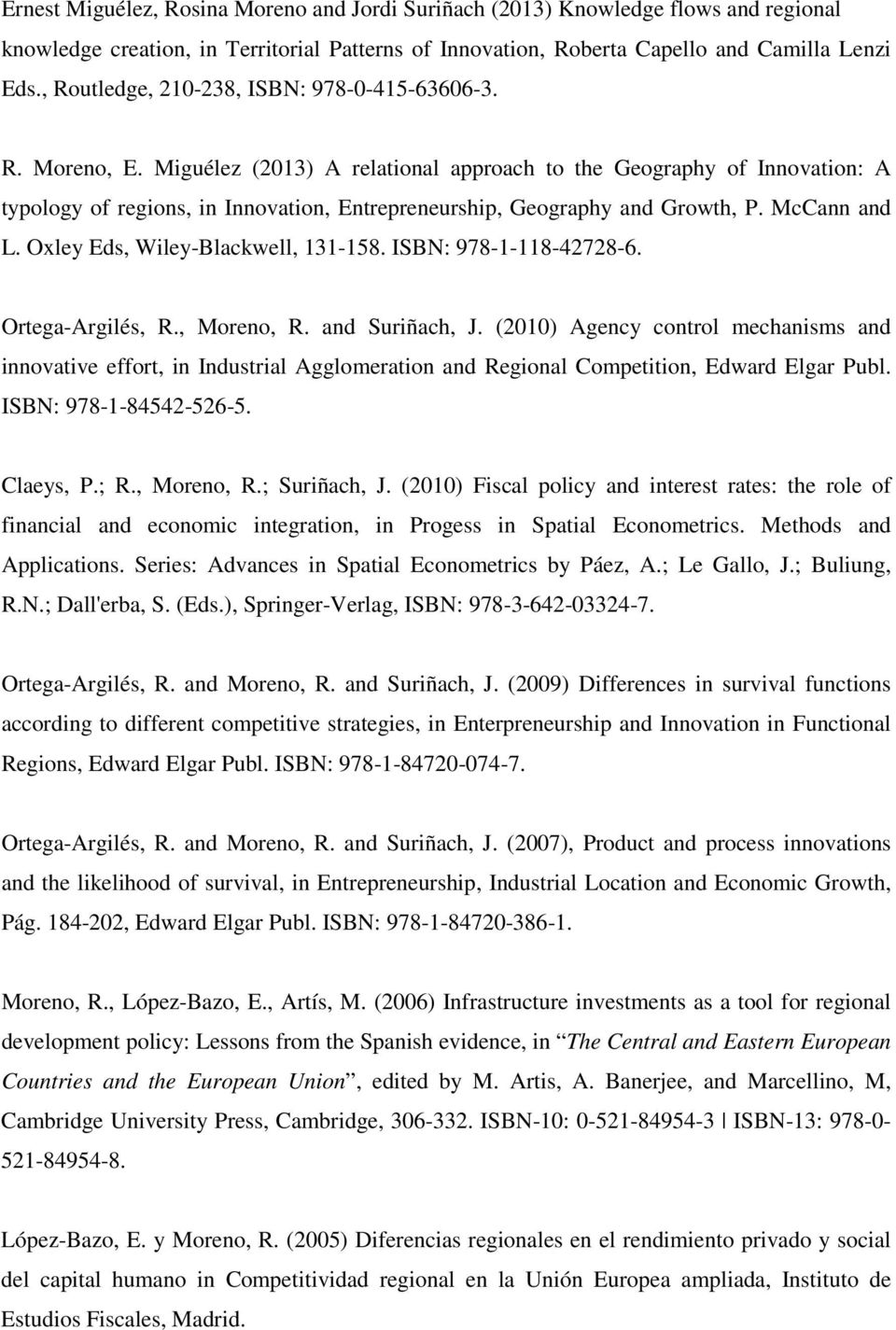 Miguélez (2013) A relational approach to the Geography of Innovation: A typology of regions, in Innovation, Entrepreneurship, Geography and Growth, P. McCann and L.