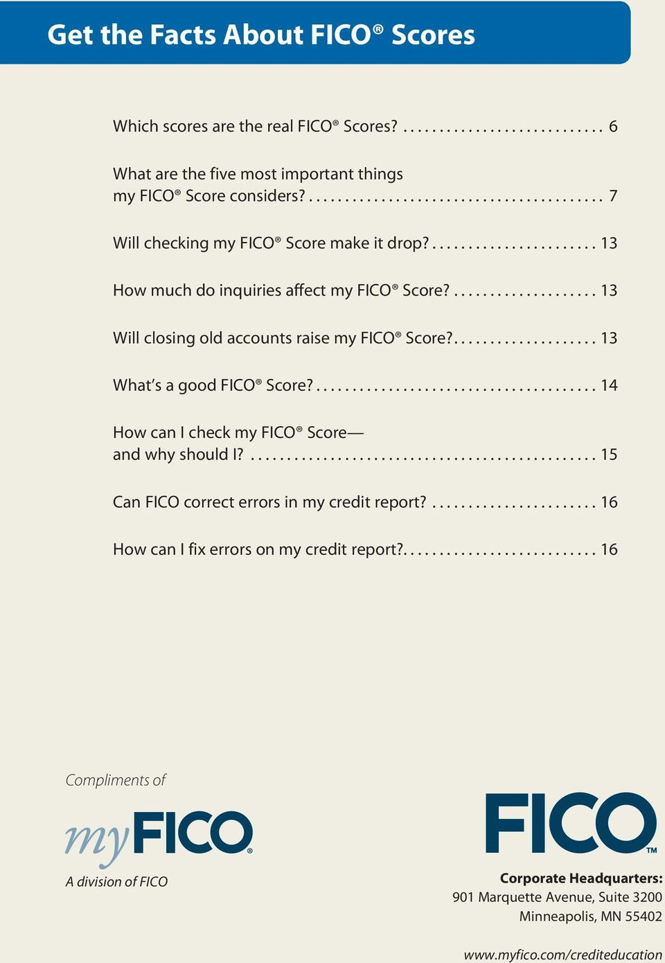 13 What s a good FICO Score? 14 How can I check my FICO Score and why should I? 15 Can FICO correct errors in my credit report?